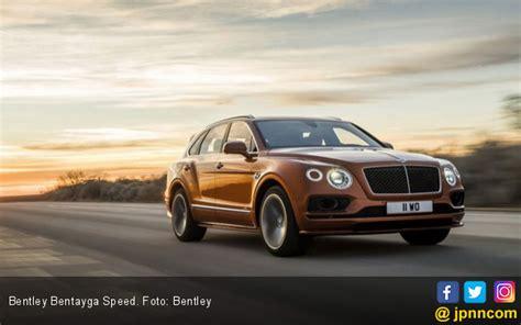 Modifikasi Bentley Bentayga by Bentley Bentayga Speed Perkuat Posisi Suv Tercepat Di