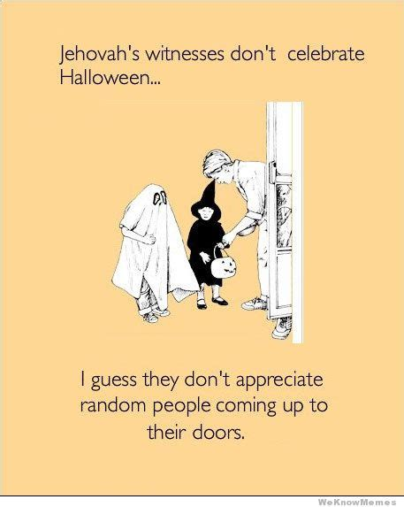 Jehovah Witness Halloween Meme jehovah s witnesses don t celebrate halloween weknowmemes