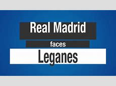 Real Madrid vs Leganes TV channel, live stream time of
