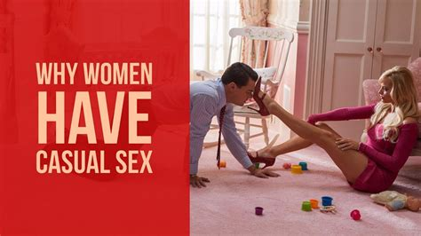 Why Women Have Casual Sex The Emotional Needs Women Need For Sex Youtube