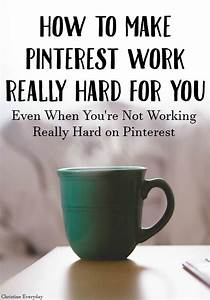 How to Make Pinterest Work Really Hard For You