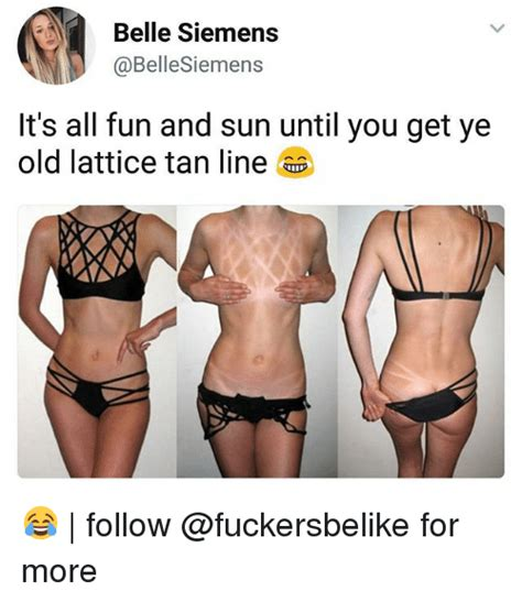 Tan Lines Meme - belle siemens it s all fun and sun until you get ye old lattice tan line follow for more