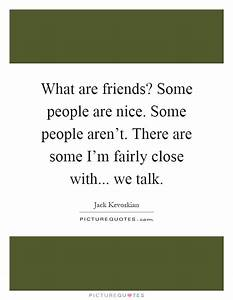 What are friend... Nice Talks Quotes