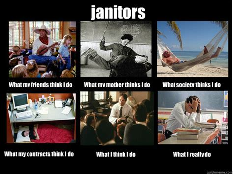 Janitor Meme - janitors what my friends think i do what my mother thinks i do what society thinks i do what my