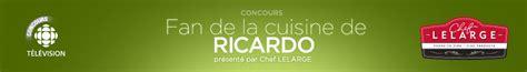 cuisine de ricardo radio canada concours fan de la cuisine de ricardo ricardo zone