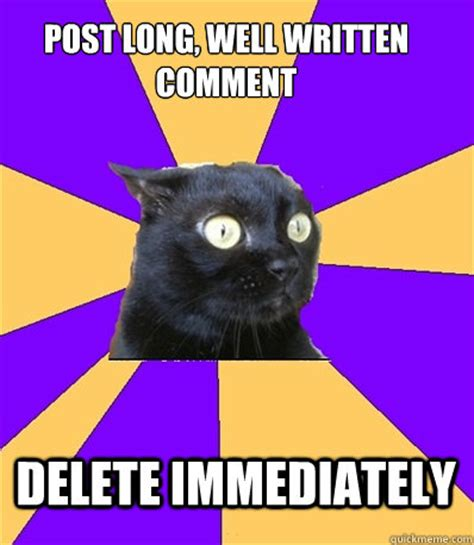 Anxiety Cat Memes - post long well written comment delete immediately anxiety cat dreams quickmeme