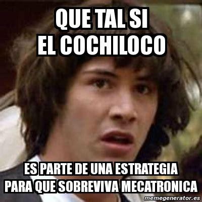 Memes De Cochiloco - meme keanu reeves que tal si el cochiloco es parte de una estrategia para que sobreviva