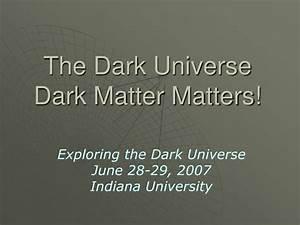 PPT - The Dark Universe Dark Matter Matters! PowerPoint ...