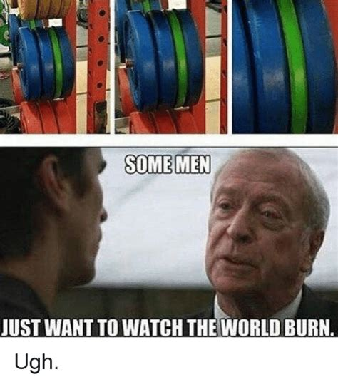 Cruel Meme - some men just want to watch the world burn ugh watch meme on sizzle