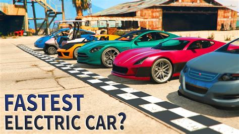 Which Electric Car by Gta V Which Electric Car Is Fastest