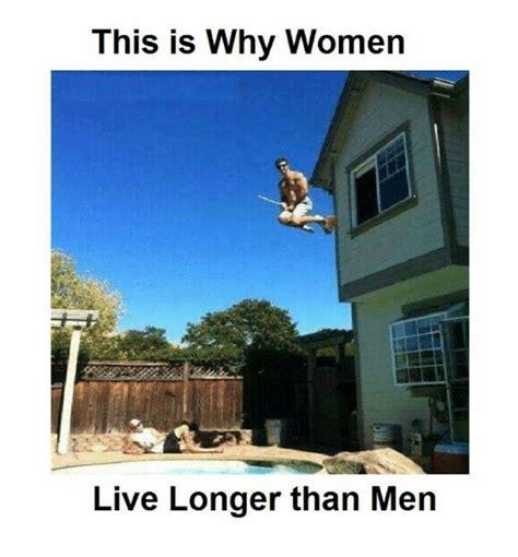 This Is Why Women Live Longer Than Men  Meme On Meme