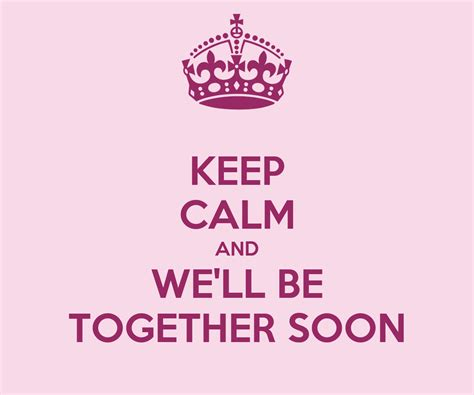 together soon ll calm keep poster matic