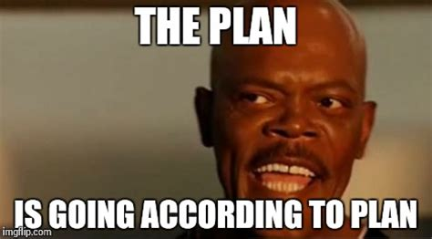Samuel L Jackson Meme Generator - the plan is going according to plan imgflip