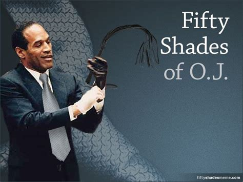 50 Shades Of Grey Meme - oj simpson starring in a 50 shades of grey meme i m just saying pinterest fifty shades and