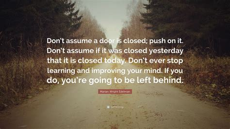 Re Assume by Marian Wright Edelman Quote Don T Assume A Door Is