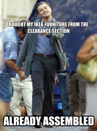 Ikea Furniture Meme - to all those struggling with ikea furniture assembly you re doing it wrong adviceanimals
