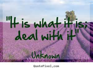 how to make picture sayings about inspirational quot it is what it is deal with it quot