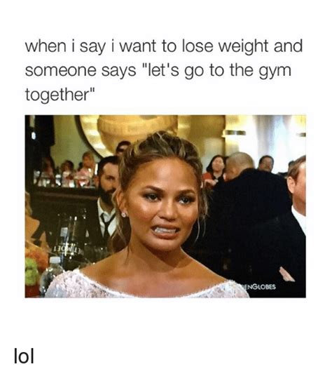 Gym Girl Meme - when i say i want to lose weight and someone says let s go to the gym together nglobes lol gym