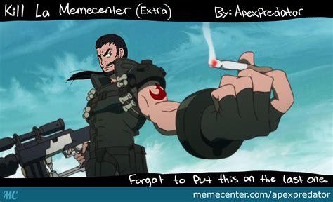 Kill La Kill Meme - kill la memecenter extra by apexpredator meme center