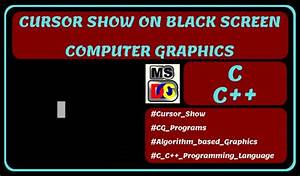 Mouse Cursor Show In Black Screen In Computer Graphics