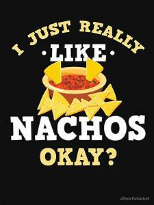 """""""I Just Re... Funny Nachos Quotes"""