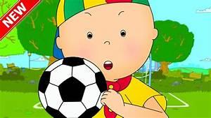 ★NEW★ CAILLOU LEARNS SOCCER - CARTOON FOOTBALL SPECIAL ...  Cartoon