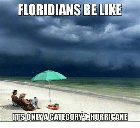 Hurricane Memes - floridians be like its onlacategory 1 hurricane be like meme on sizzle