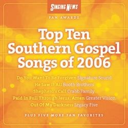 Enjoy listening to the best songs of 2006! The Singing News Fan Awards: Top Ten Southern Gospel Songs of 2006 - Various Artists | Songs ...