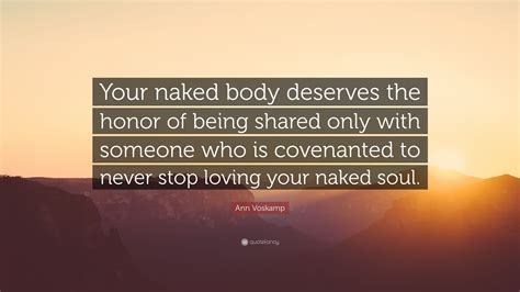 Ann Voskamp Quote Your Naked Body Deserves The Honor Of Being Shared Only With Someone Who Is