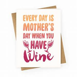 Every Day Is Mother's Day When You Have Wine - Greeting ...