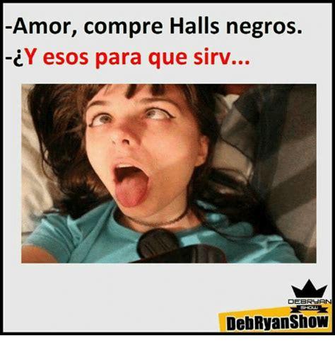 De Meme Que - amor compre halls negros cy esos para que sirv debryan debryanshow meme on sizzle