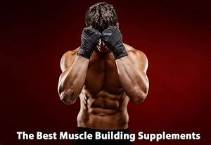 The Best Muscle Building Supplements In 2018