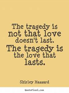 How to make picture quote about love - The tragedy is not ...
