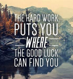 The hard work p... Find Luck Quotes