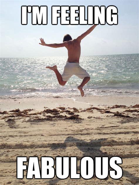 I Am Fabulous Meme - i m feeling fabulous misc quickmeme