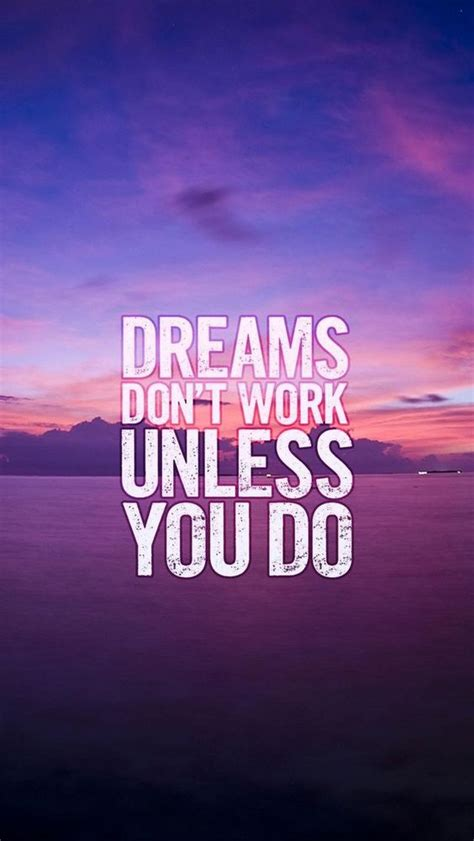 motivational wallpaper iphone dreams don t work unless you do motivational and