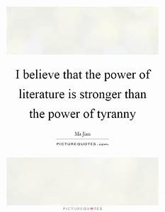 I believe that ... Power Of Literature Quotes