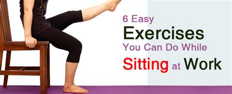 6 easy exercises you can do while sitting at work
