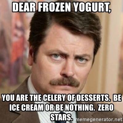 Frozen Yogurt Meme - dear frozen yogurt you are the celery of desserts be ice cream or be nothing zero stars
