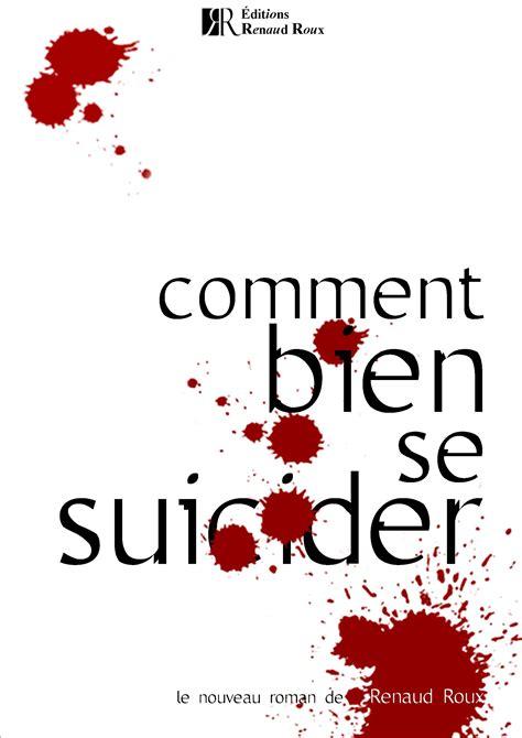 comment se sucider comment bien se suicider renaudroux