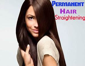 Permanent Hair Straightening Cost Types Pros And Cons