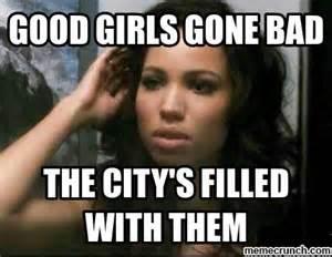 Good Girl Meme - good girls gone bad