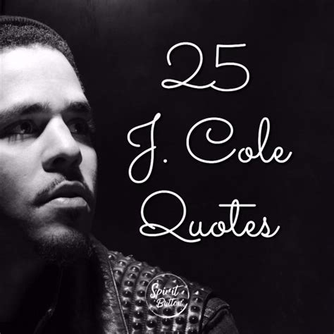 All rappers look very brutal, but this is just the first impression. 25 J Cole Quotes On Living Life To The Max | Spirit Button