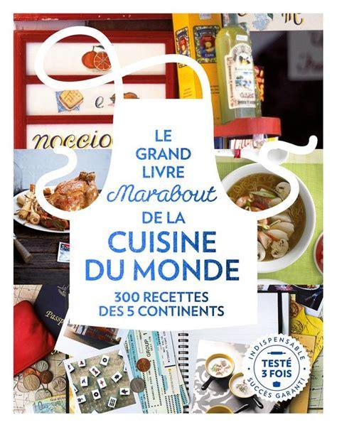 marabout cuisine du monde livre le grande livre marabout de la cuisine du monde