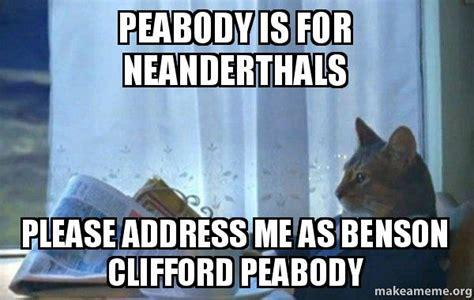 Sophisticated Cat Meme Generator - peabody is for neanderthals please address me as benson clifford peabody sophisticated cat