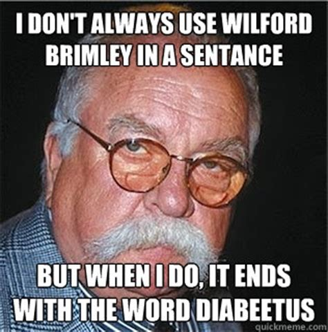 Wilford Brimley Diabeetus Meme - diabetes sentences and crushes on pinterest