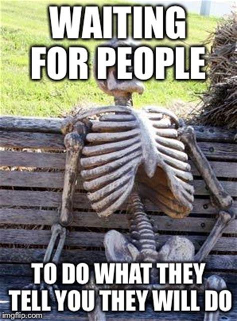 Waiting Meme - waiting skeleton meme imgflip