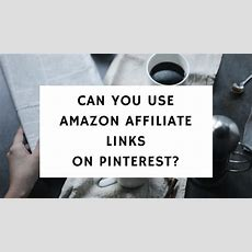 Can You Use Amazon Affiliate Links On Pinterest? (updated