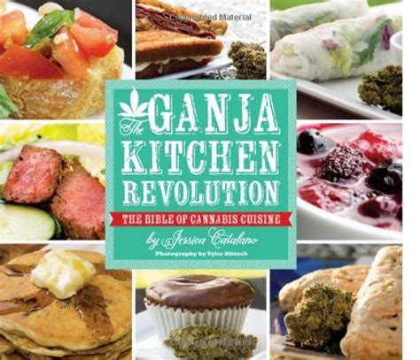 cuisine cannabis the ganja kitchen revolution the bible of cannabis cuisine