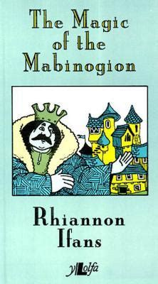rhiannon ifans the magic of the mabinogion by rhiannon ifans published